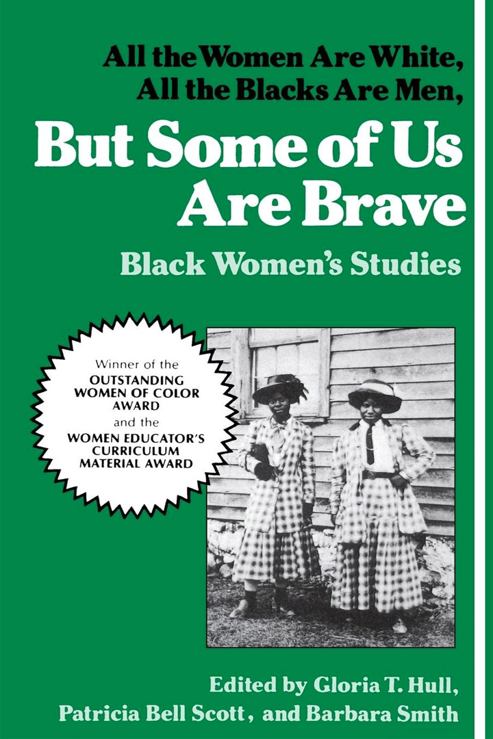 But Some of Us Are Brave Edited by Akasha (Gloria T.) Hull, Patricia Bell-Scott, & Barbara Smith
