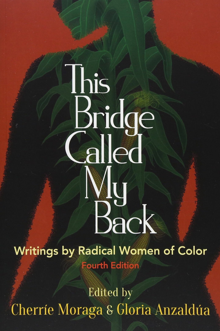 This Bridge Called My Back Edited by Cherríe Moraga and Gloria Anzaldúa